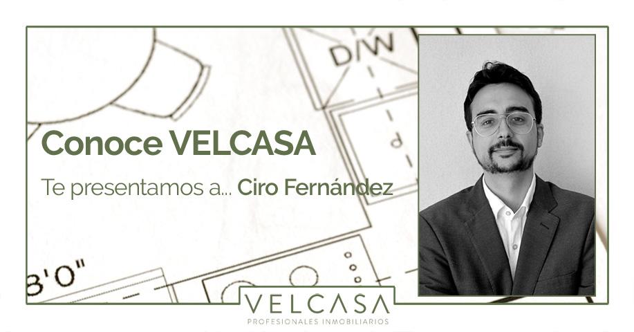 Conoce VELCASA. Te presentamos a Ciro Fernández | VELCASA, profesionales inmobiliarios