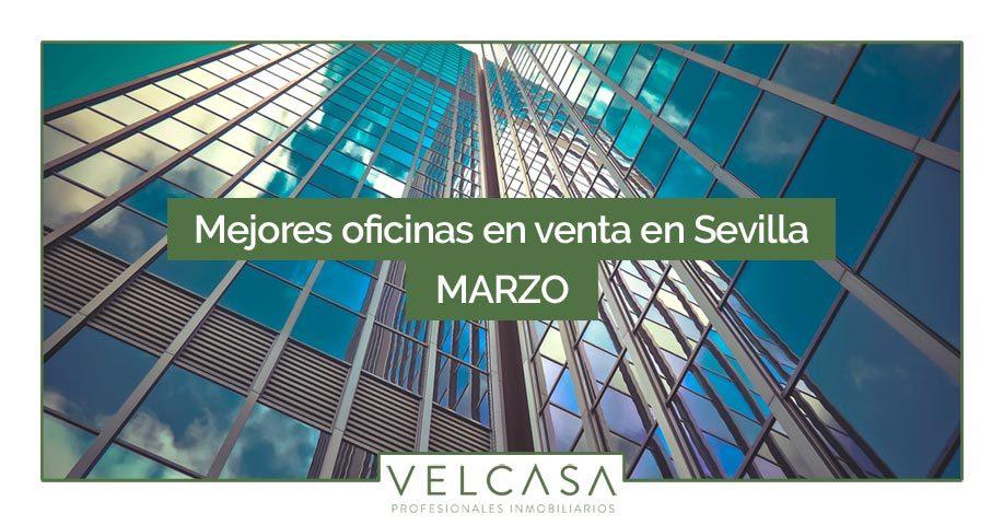 Oficinas en venta en Sevilla: destacados de marzo | Velcasa, inmobiliaria en Sevilla